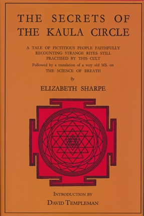 The Secrets of The Kaula Circle: A Tale of Fictitious People Faithfully Recounting Strange Rites Still Practised by this Cult. Followed by a translation of a very old MS. on The Science of Health. Elizabeth SHARPE, David Templeman.