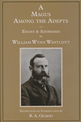 A Magus Among the Adepts. Essays and Addresses. Edited and, Dr. R. A. Gilbert, William Wynn WESTCOTT.
