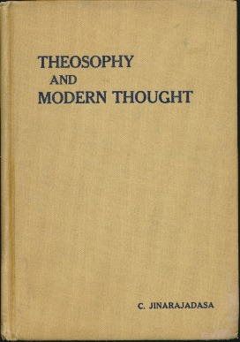 Theosophy and Modern Thought: Four lectures delivered at the 39th Annual Convention of the Theosophical Society held at Adyar, Madras, December 1914. C. JINARAJADASA.