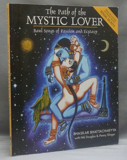 The Path of the Mystic Lover: Baul Songs of Passion and Ecstasy. Bhaskar BHATTACHARYYA, Nik Douglas.