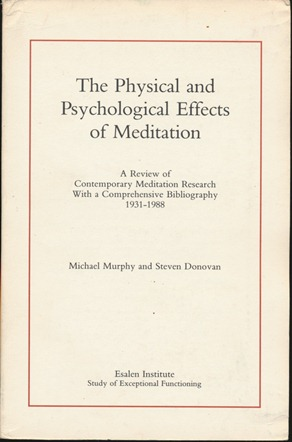 The Physical and Psychological Effects of Meditation: A Review of Contemporary Meditation Research With a Comprehensive Bibliography 1931-1988. Michael MURPHY, Steven DONOVAN.