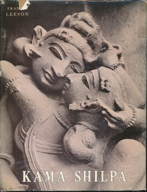 Kama Shilpa: A Study of Indian Sculpture Depicting Love in Action. Francis LEESON.