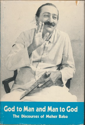 God to Man and Man to God: The Discourses of Meher Baba. C. B. Purdom., Margaret Craske.