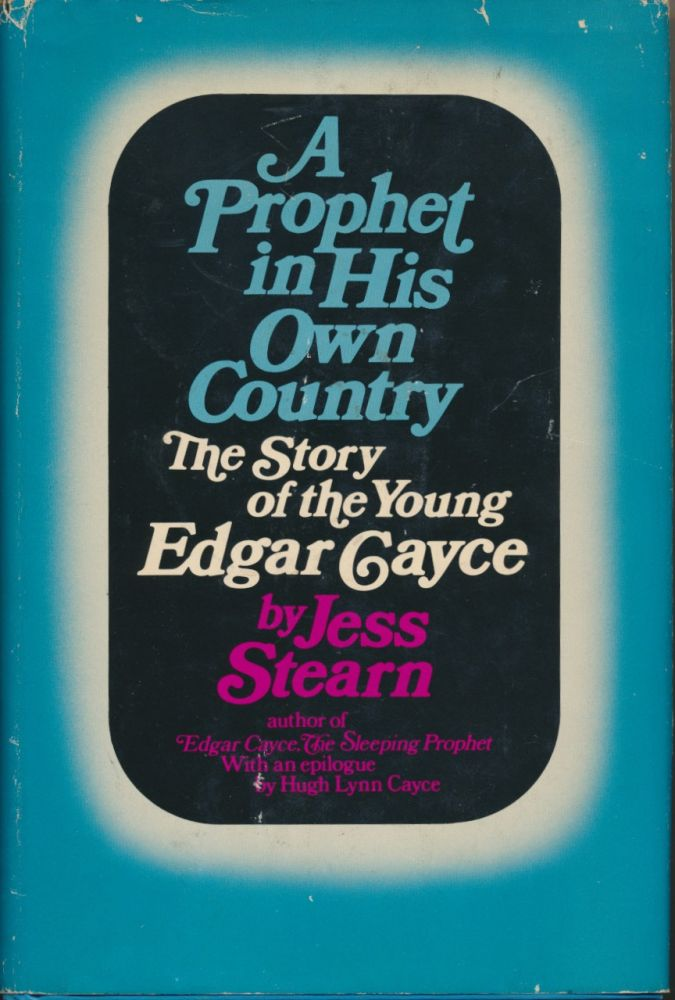A Prophet in His Own Country: The Story of the Young Edgar Cayce. Edgar CAYCE, Jess STEARN, Hugh Lynn Cayce.