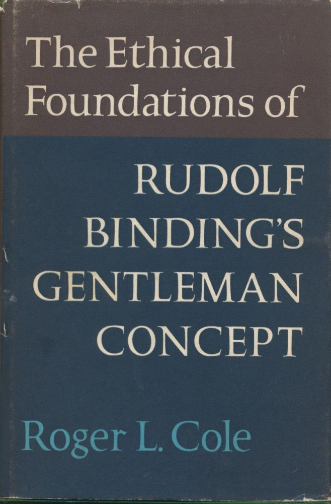 The Ethical Foundations of Rudolf Binding's Gentleman Concept. Roger L. COLE.
