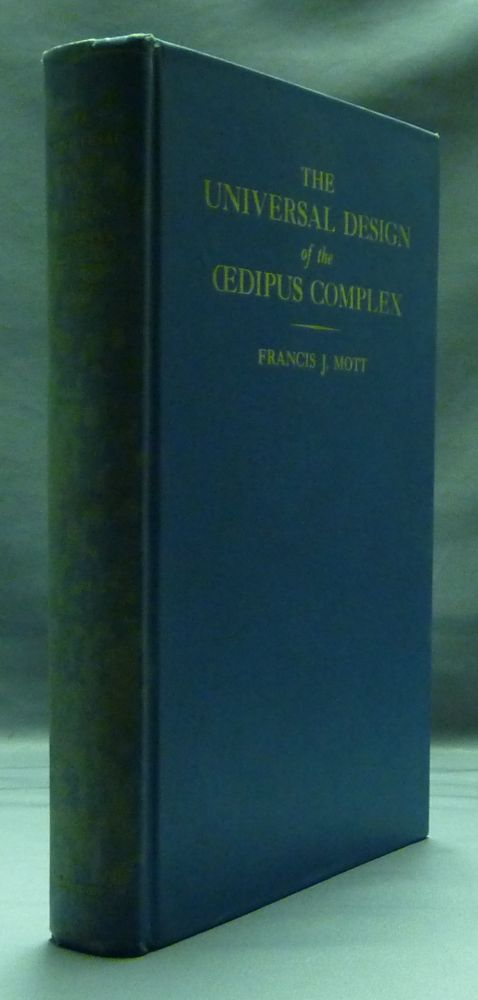 The Universal Design of the Oedipus Complex: The Solution of the Riddle of the Theban Sphinx in Terms of a Universal Gestalt. Francis J. MOTT.