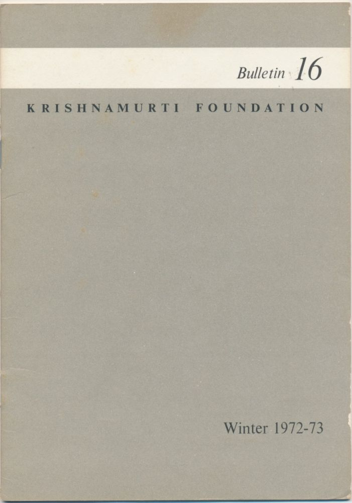 Krishnamurti Foundation Bulletin - Number 16, Winter 1972-73. KRISHNAMURTI.