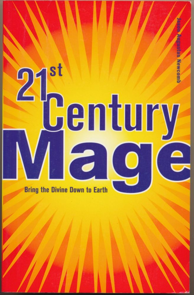 21st Century Mage. Bringing the Divine Down to Earth. Jason Augustus NEWCOMB, Inscribed and signed.