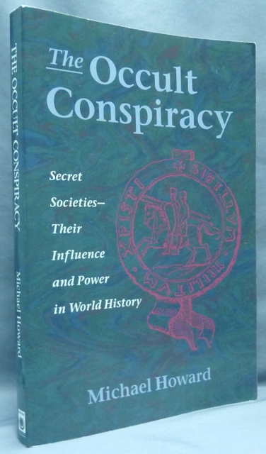 The Occult Conspiracy: Secret Societies - Their Influence and Power in World History. Michael HOWARD.