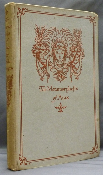 The Metamorphosis of Aiax a New Discourse of a Stale Subject By Sir John Harington with an Anatomie of the Metamorpho-sed Aiax. Sir John HARINGTON, Peter Warlock, Jack Lindsay.