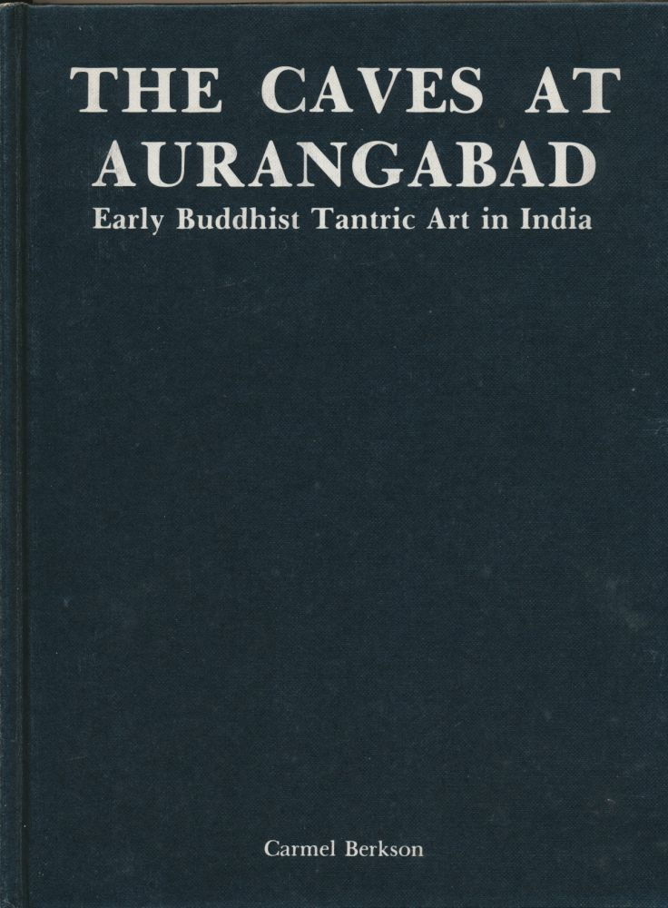 The Caves at Aurangabad: Early Buddhist Tantric Art in India. text, photographs.