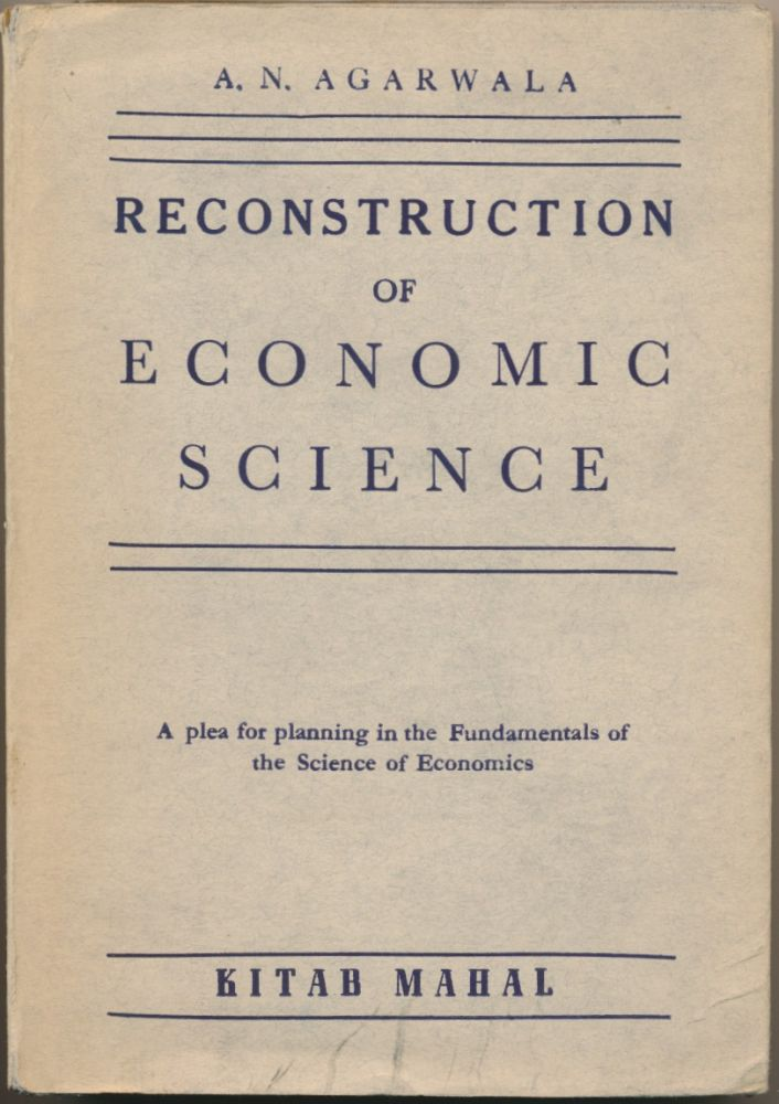 Reconstruction of Economic Science: A Plea for Planning in the Fundaments of the Science of Economics. A. N. AGARWALA.