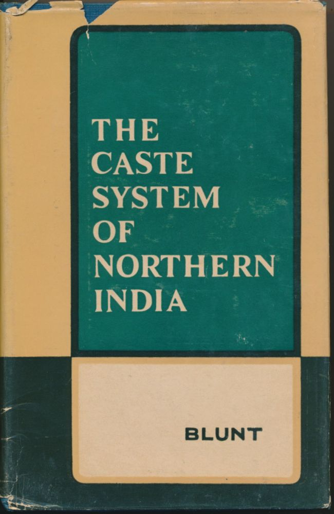 The Caste System of Northern India, with special reference to the United Provinces of Agra and Oudh. E. A. H. BLUNT.