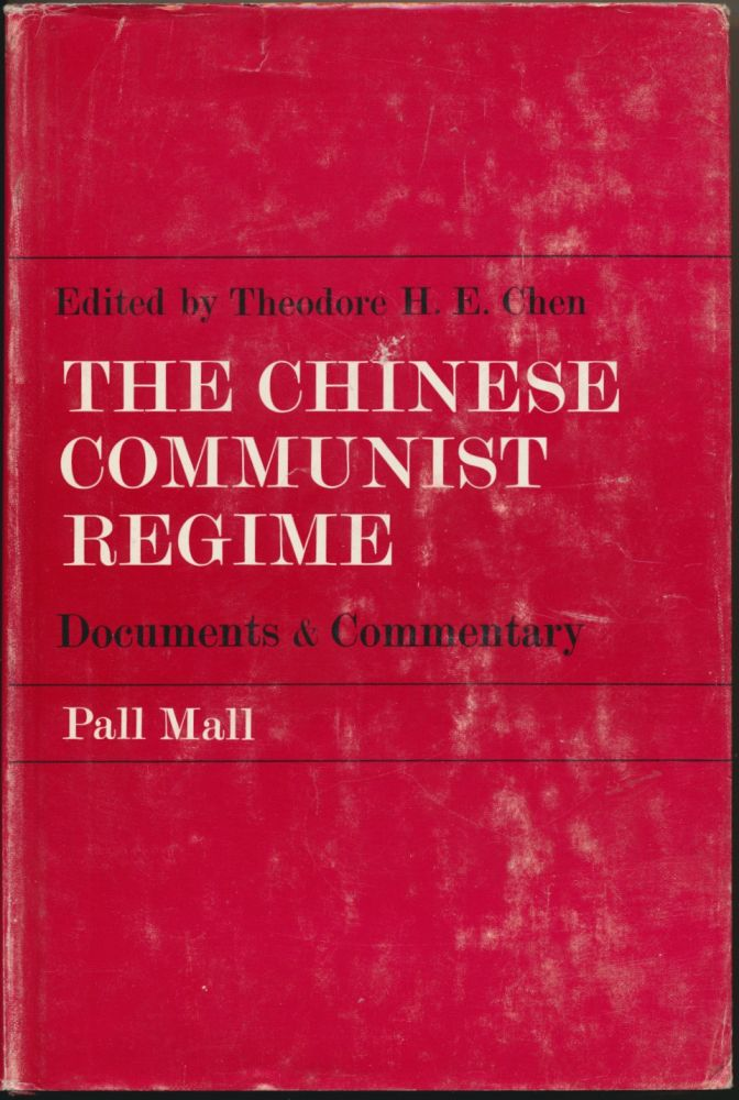 The Chinese Communist Regime: Documents and Commentary. Theodore H. E. CHEN.