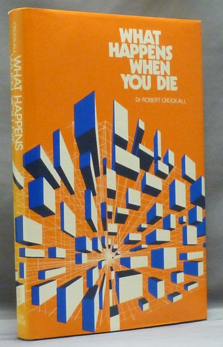 What Happens When You Die. Dr. Robert CROOKALL.