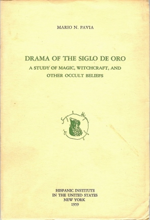 Drama of the Siglo De Oro. A Study of Magic, Witchcraft, and other Occult Beliefs. Mario N. PAVIA.