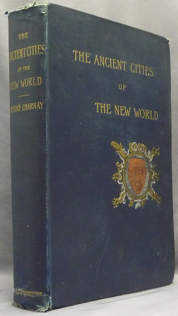 The Ancient Cities of the New World; Being Voyages and Explorations in Mexico and Central America from 1857-1882. J. Gonino, Helen S. Conant.