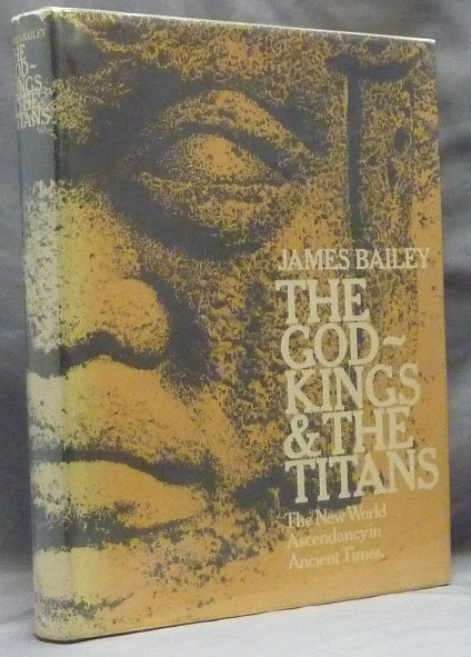 The God-Kings & the Titans. The New World Ascendancy in Ancient Times. James BAILEY, Raymond A. Dart.