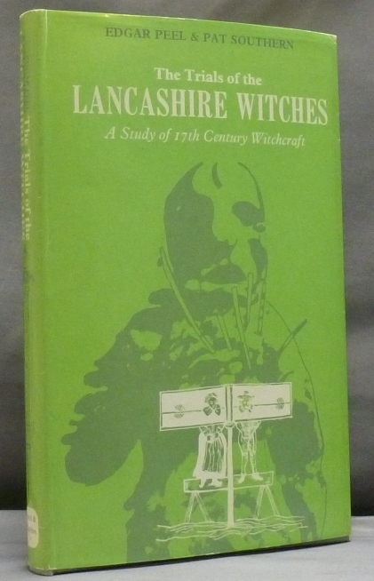 The Trials of the Lancashire Witches: A Study of 17th Century Witchcraft. PEEL Edgar, Pat SOUTHERN, signed.
