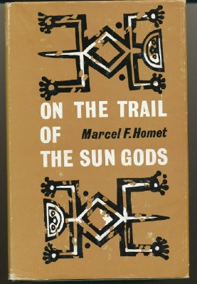 On the Trail of the Sun Gods. Marcel F. HOMET, Elizabeth Reynolds Hapgood.