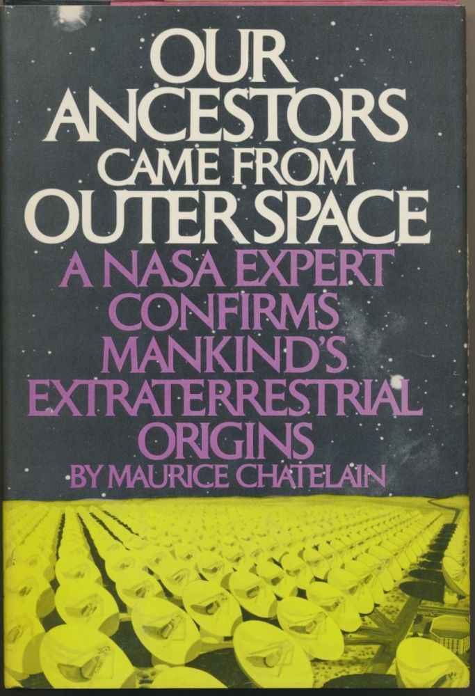 Our Ancestors Came from Outer Space: A NASA Expert confirms Mankind's Extraterrestrial Origins. Maurice CHATELAIN.