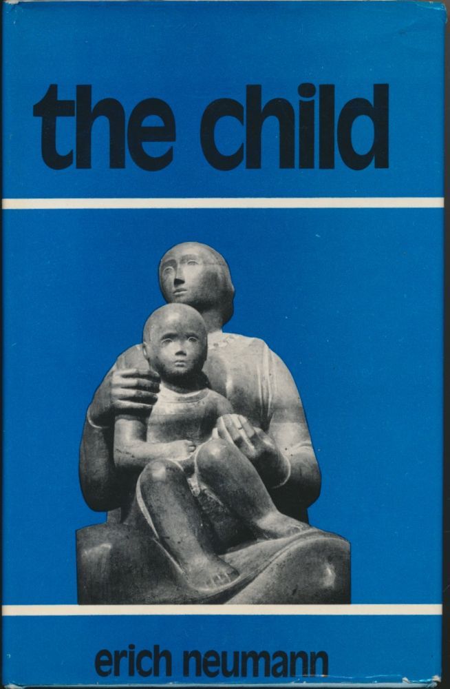 The Child: Structure and Dynamics of the Nascent Personality. Erich NEUMANN, Ralph Manheim.