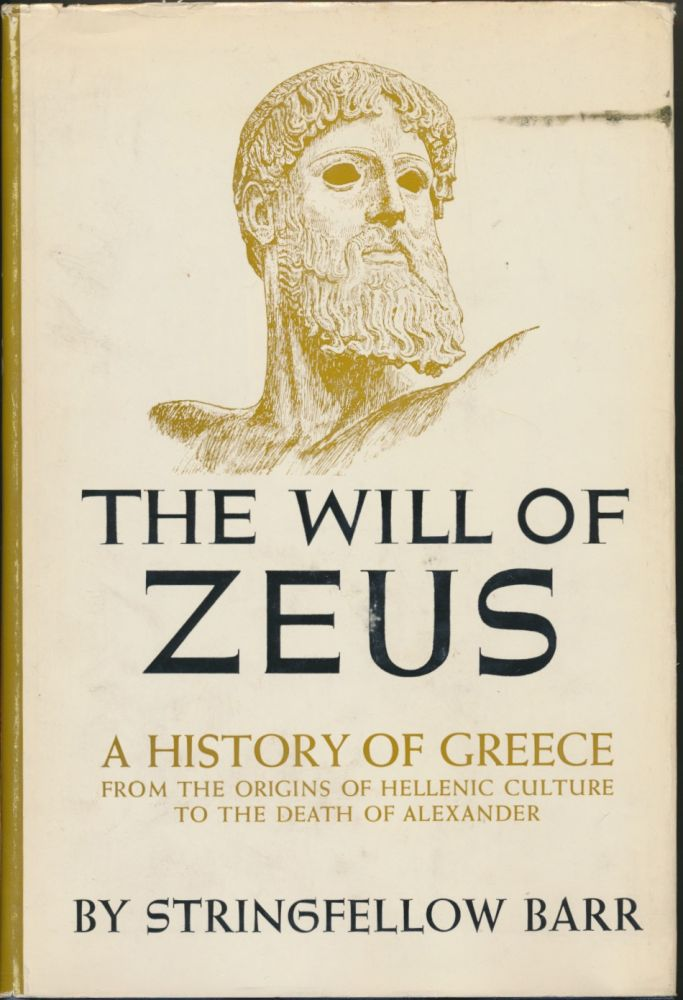 The Will of Zeus: A History of Greece from the Origins of Hellenic Culture to the Death of Alexander. Stringfellow BARR.