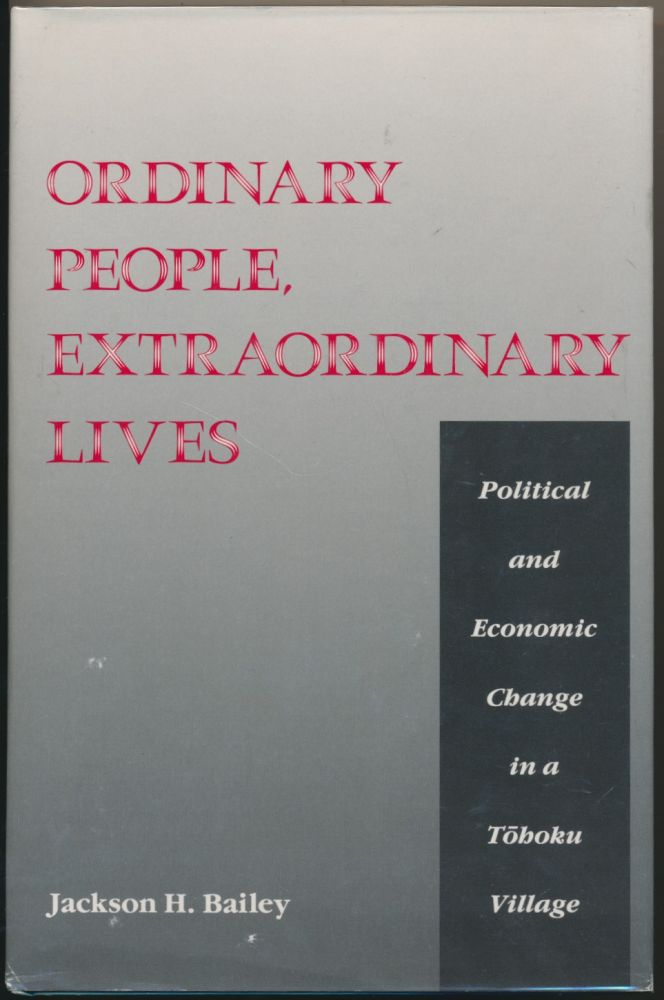 Ordinary People, Extraordinary Lives: Political and Economic Change in a Tohoku Village. Jackson H. BAILEY.