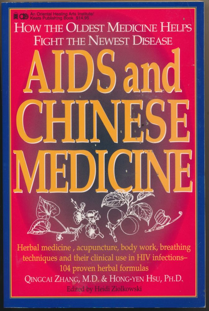 AIDS and Chinese Medicine: Applications of the Oldest Medicine to the Newest Disease. Qingcai ZHANG, Hong-Yen HSU, Heidi Ziolkowski.