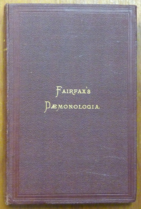 Daemonologia: A Discourse on Witchcraft as It was Acted in the Family of Mr. Edward Fairfax, of Fuyston, in the County of York, in the Year 1621; Along with the Only Two Eclogues of the Same Author Known to be in Existence. With a Biographical Introduction and Notes Topographical & Illustrative. William GRAINGE, Edward Fairfax: author.