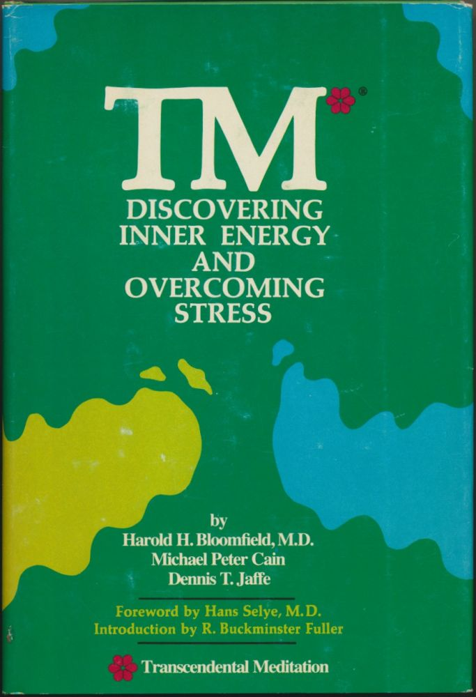 TM: Discovering Inner Energy and Overcoming Stress ( Transcendental Meditation ). Hans Selye., R. Buckminster Fuller, Harold BLOOMFIELD, Michael Peter CAIN, Dennis T. JAFFE.