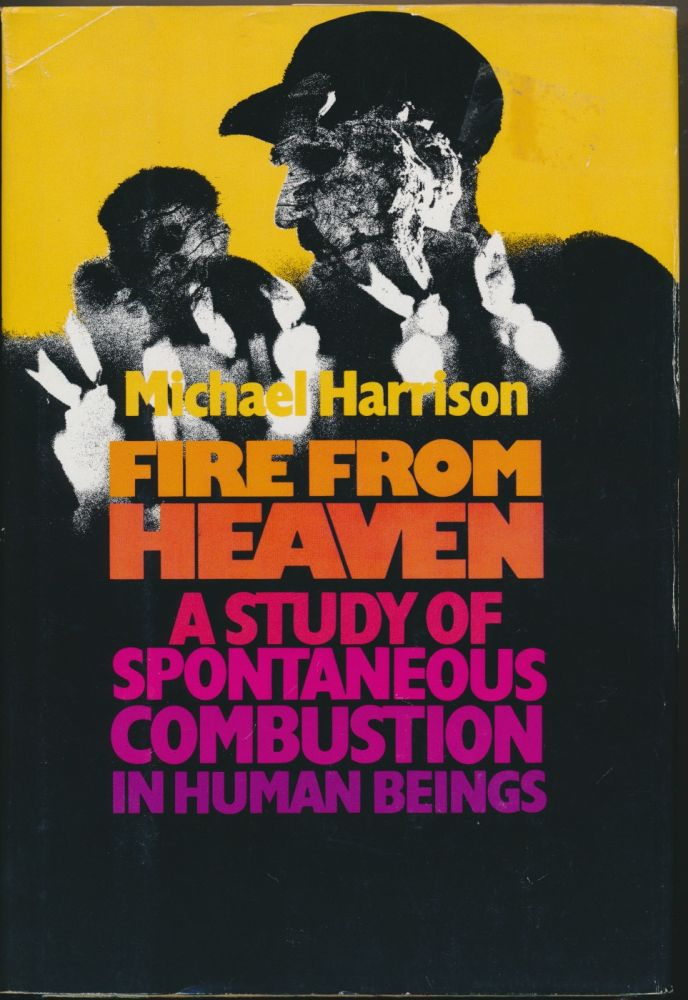 Fire from Heaven: A Study of Spontaneous Combustion in Human Beings. Michael HARRISON, signed.