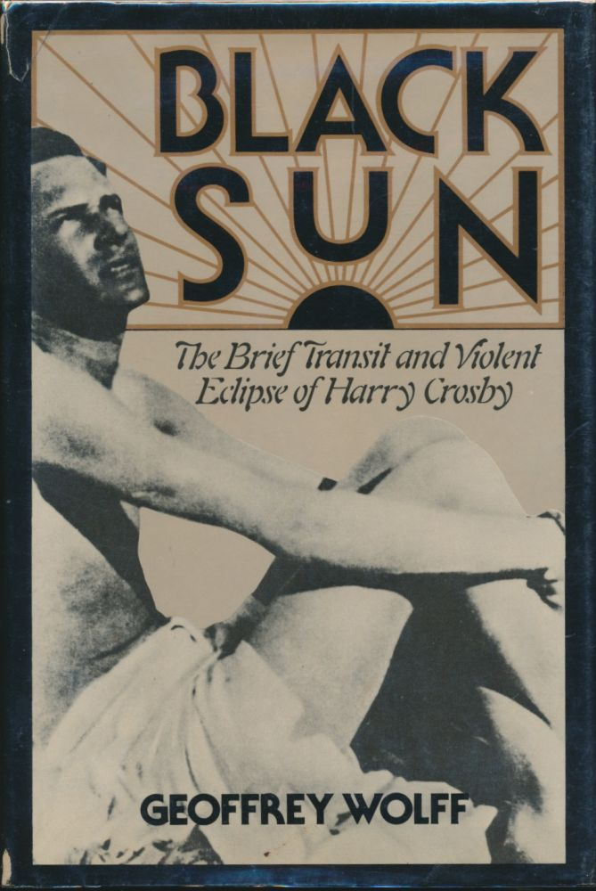 Black Sun: The Brief Transit and Violent Eclipse of Harry Crosby. Harry CROSBY, Geoffrey WOLFF.