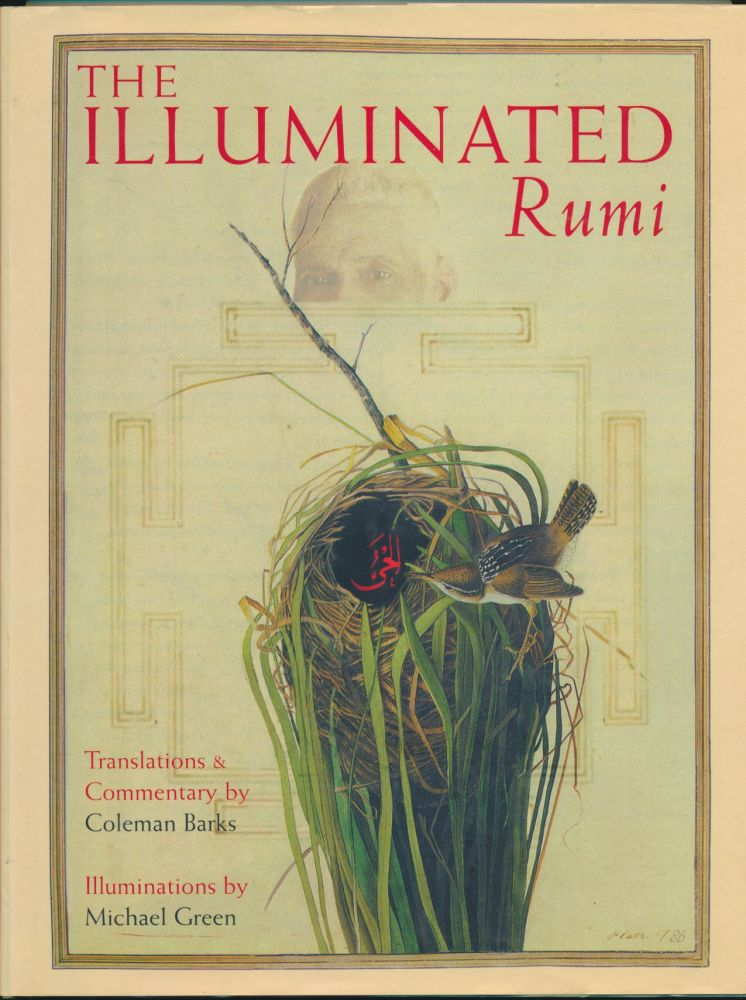 The Illuminated Rumi. translations, commentary, Michael Green.