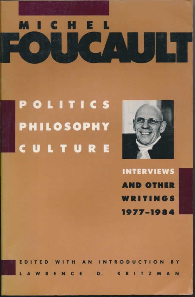 Politics, Philosophy, Culture: Interviews and Other Writings 1977 - 1984. Edited, Lawrence D. Kritzman.