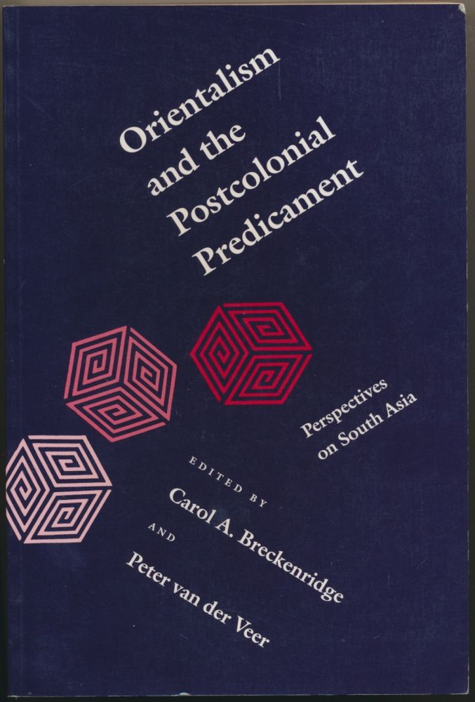 Orientalism and the Postcolonial Predicament: Perspectives on South Asia. Carol A. BRECKENRIDGE, Peter VAN DER VEER.