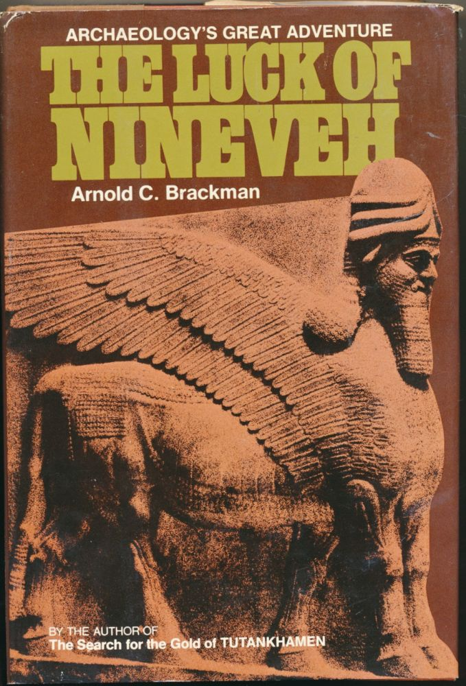 The Luck of Nineveh: Archaeology's Great Adventure. Arnold C. BRACKMAN.