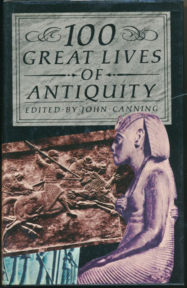 100 Great Lives of Antiquity. John CANNING, authors.