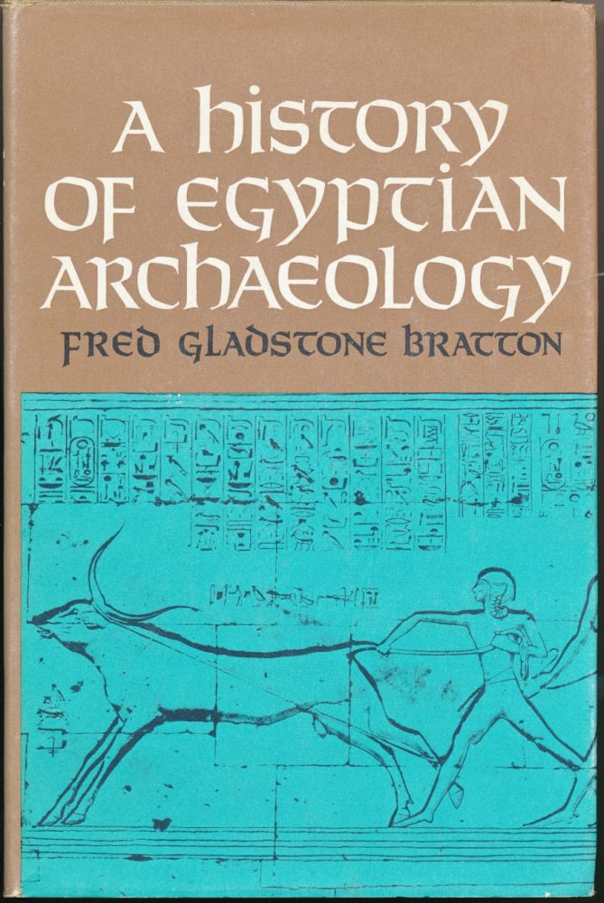 A History of Egyptian Archaeology. Fred Gladstone BRATTON.
