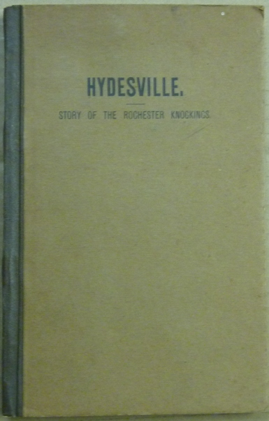 Hydesville: The Story of the Rochester Knockings, which proclaimed The Advent of Modern Spiritualism. Thomas Olman TODD, E. J. Dingwall related Emma Hardinge Britten.