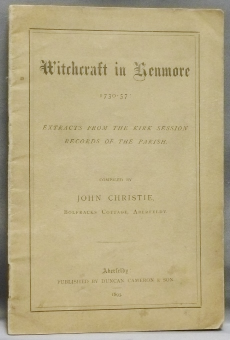 Witchcraft in Kenmore, 1730-57: Extracts from the Kirk Session Records of the Parish. John CHRISTIE, Compiler.