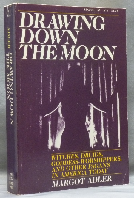 Drawing Down the Moon: Witches, Druid, Goddess-Worshippers, and Other Pagans in America Today. Margot ADLER.