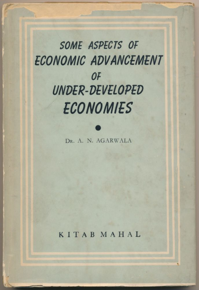 Some Aspects of Economic Advancement of Under-Developed Economies. Dr. A. N. AGARWALA.
