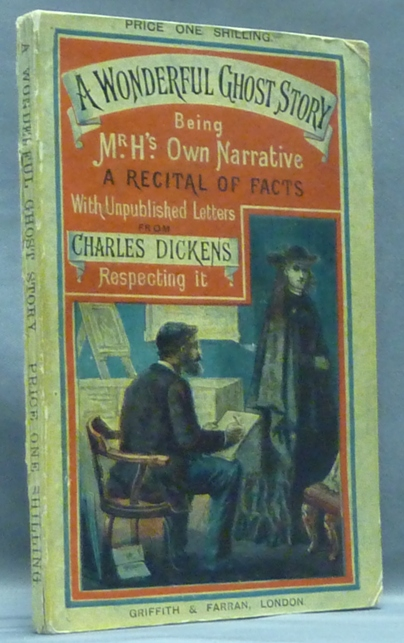"""A Wonderful Ghost Story, being Mr. H's Own Narrative reprinted from """"All The Year Round"""", with Letters hitherto unpublished of Charles Dickens to the author respecting it. Ghosts, Hauntings, Charles Dickens : related work."""
