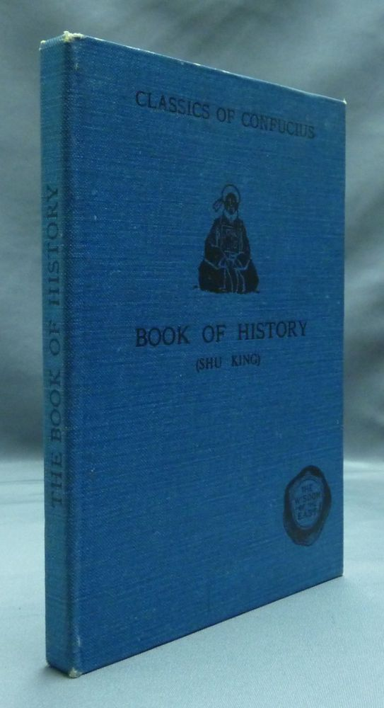 The Classics of Confucius: Book of History ( Shu King ). W. Gorn OLD, translated, aka Sepharial.