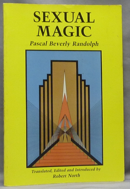 Sexual Magic. Paschal Beverly RANDOLPH, and, Edited, Translated, Robert North -, Edward James.