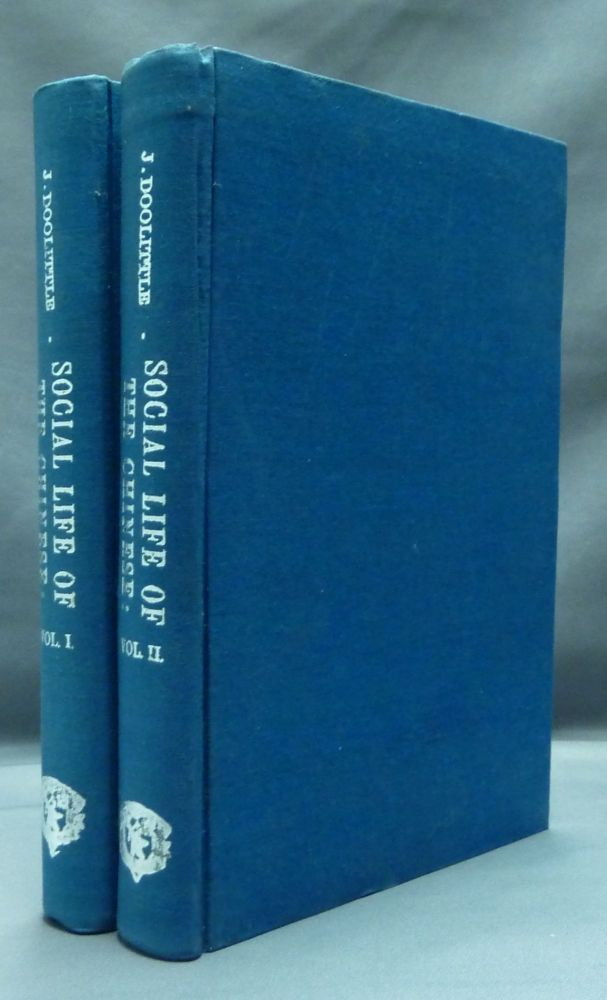 Social Life of the Chinese: with some account of their Religious, Governmental, Educational, and Business Customs and Opinions, with special but not exclusive reference to Fuhchau ( 2 volumes ). Rev. Justus DOOLITTLE.