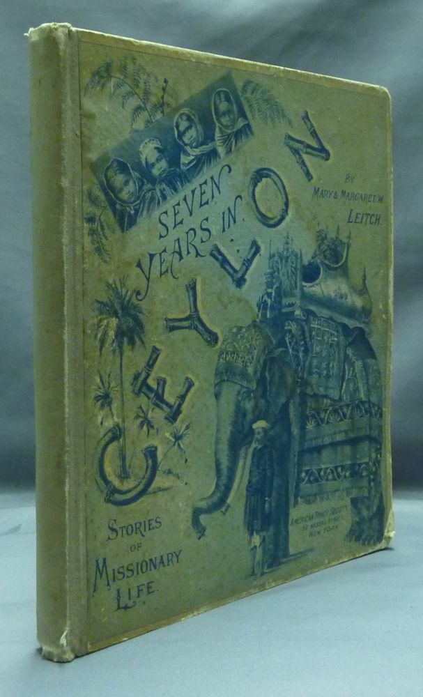 Seven Years in Ceylon: Stories of Missionary Life. Mary LEITCH, Margaret W.