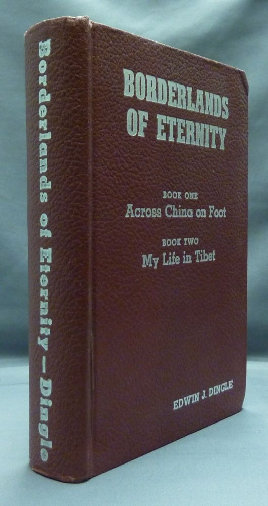 Borderlands of Eternity - Book One: Across China on Foot & Book Two: My Life in Tibet ( two books in one volume ). Edwin J. DINGLE.