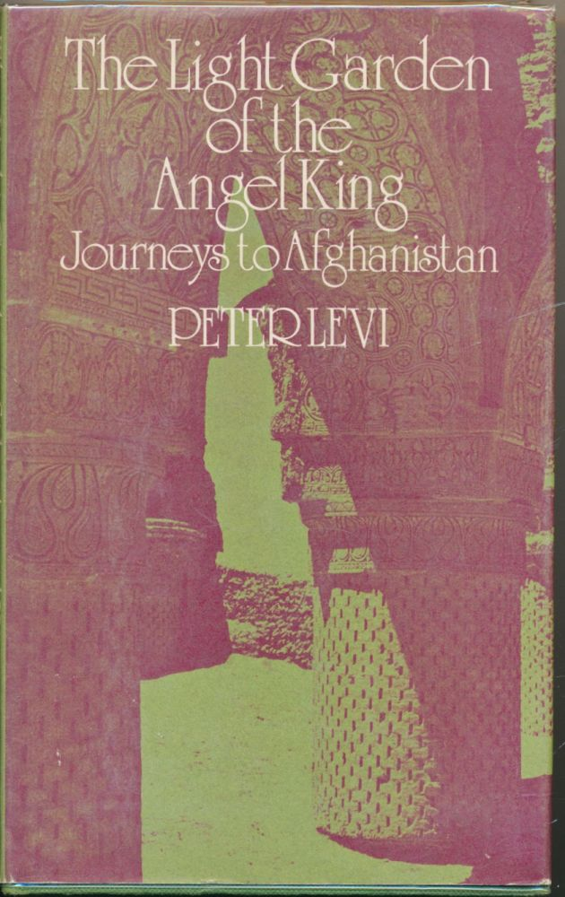 The Light Garden of the Angel King: Journeys to Afghanistan. Peter LEVI.